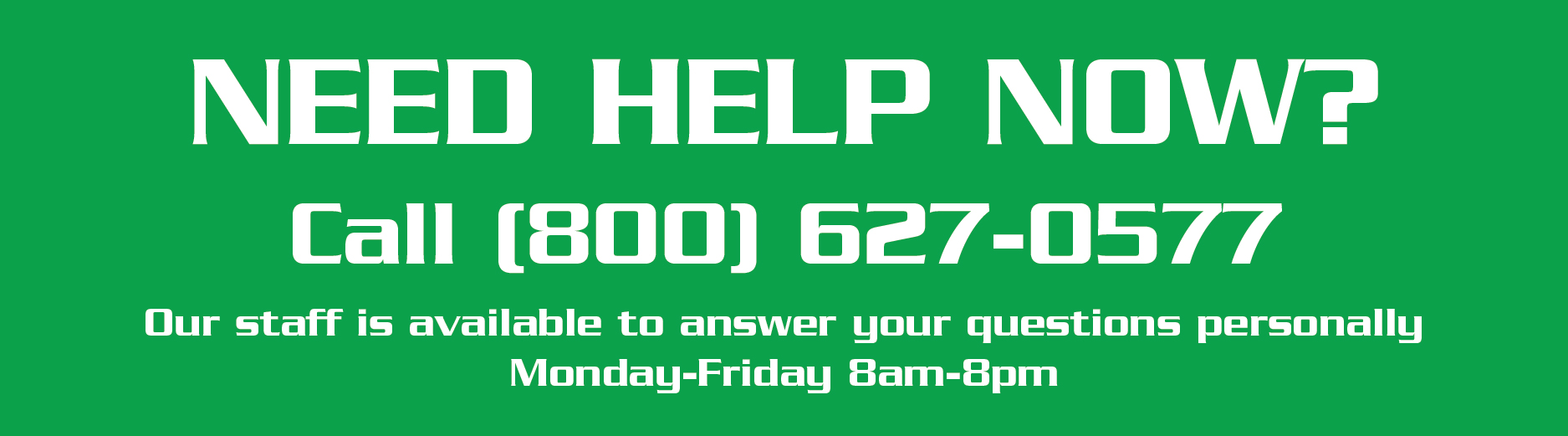 Get a Quote - Need Help Now Call 800-627-0577
